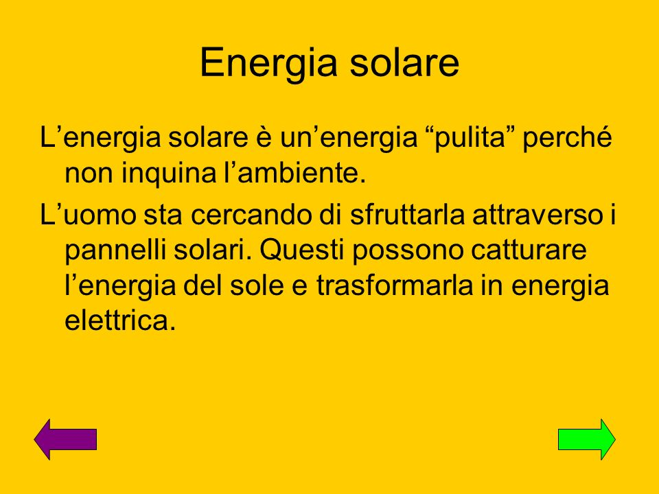 Energia solare L'energia solare è un'energia pulita perché non inquina l'ambiente.