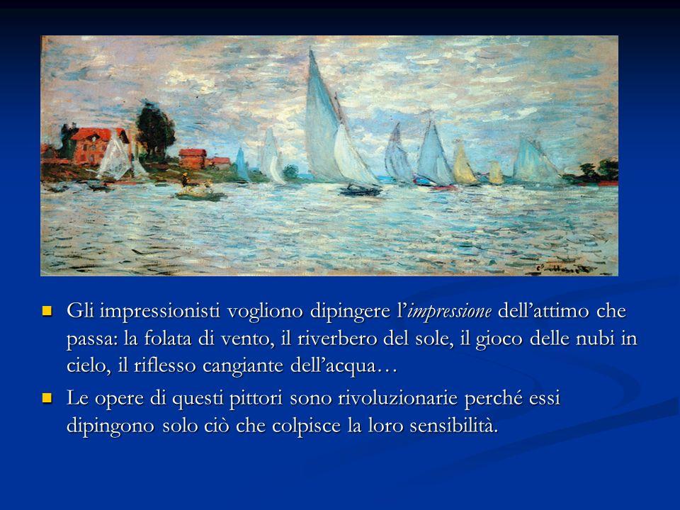 Gli impressionisti vogliono dipingere l'impressione dell'attimo che passa: la folata di vento, il riverbero del sole, il gioco delle nubi in cielo, il riflesso cangiante dell'acqua…