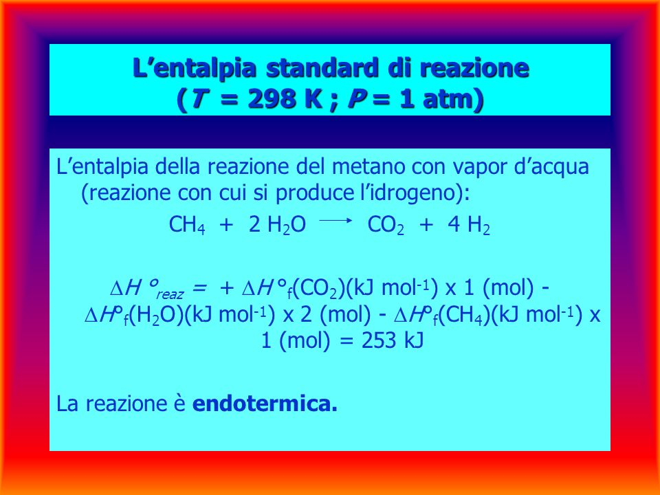 L'entalpia standard di reazione (T = 298 K ; P = 1 atm)