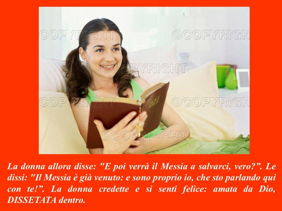 La donna allora disse: E poi verrà il Messia a salvarci, vero.