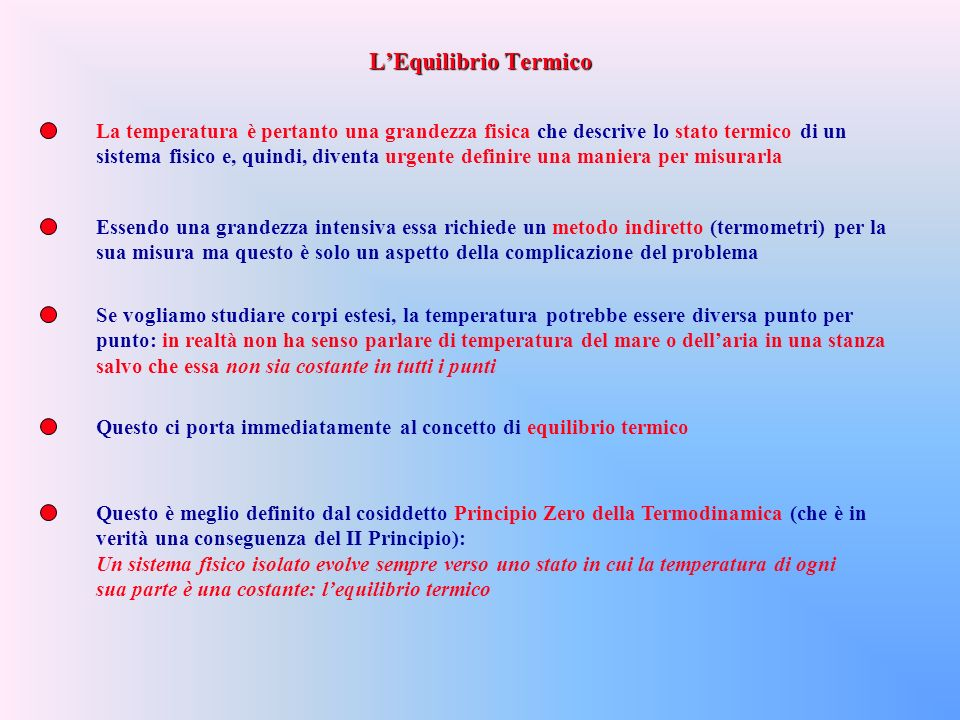 L'Equilibrio Termico La temperatura è pertanto una grandezza fisica che descrive lo stato termico di un.