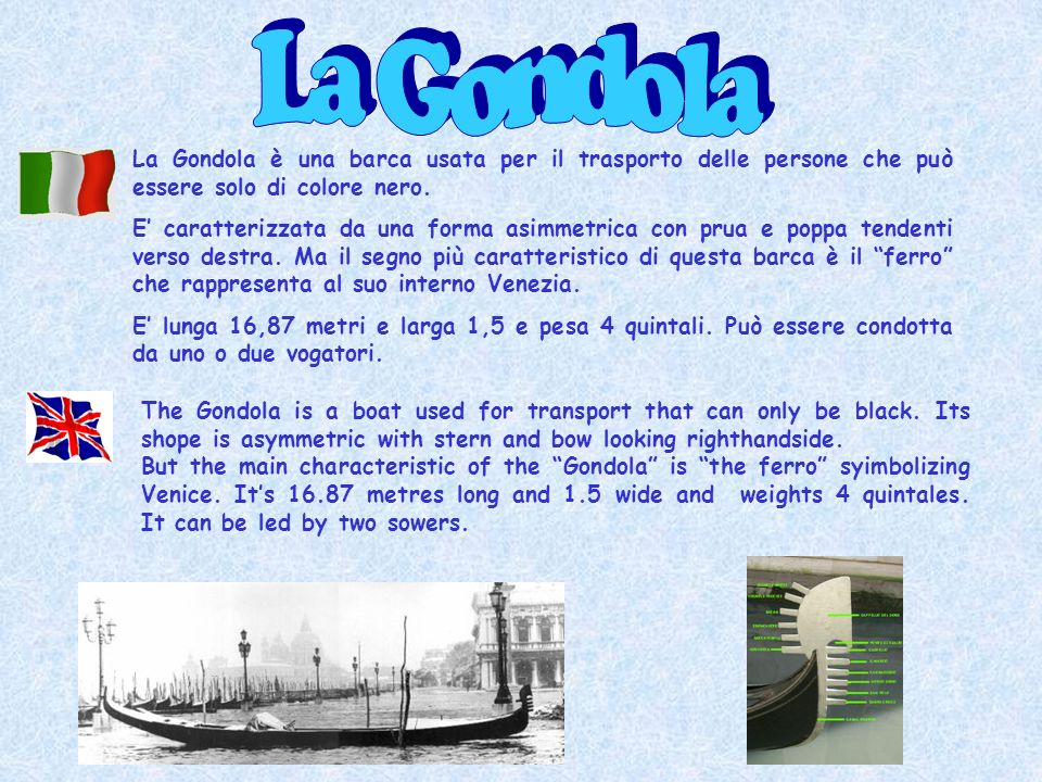 La Gondola La Gondola è una barca usata per il trasporto delle persone che può essere solo di colore nero.