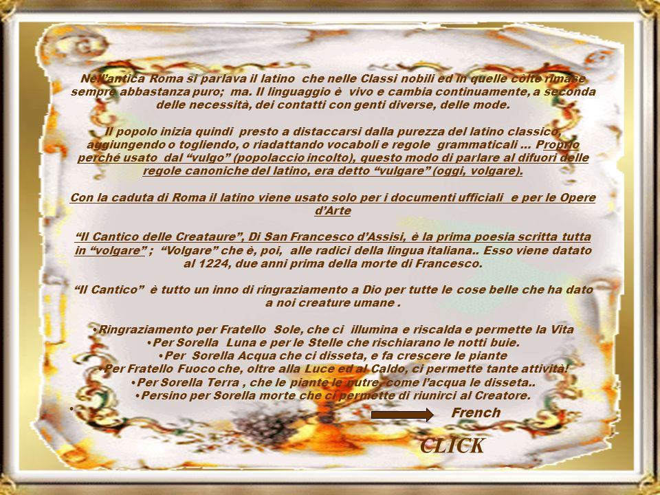 Nell'antica Roma si parlava il latino che nelle Classi nobili ed in quelle còlte rimase sempre abbastanza puro; ma. Il linguaggio è vivo e cambia continuamente, a seconda delle necessità, dei contatti con genti diverse, delle mode.