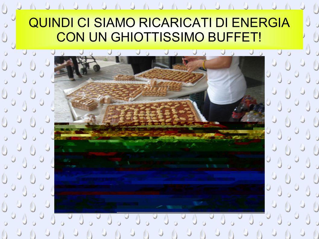 QUINDI CI SIAMO RICARICATI DI ENERGIA CON UN GHIOTTISSIMO BUFFET!