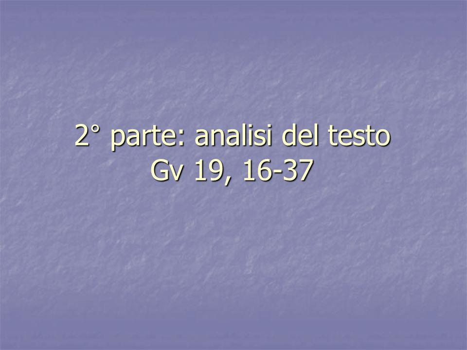 2° parte: analisi del testo Gv 19, 16-37