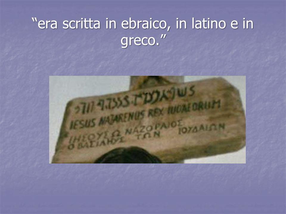 era scritta in ebraico, in latino e in greco.