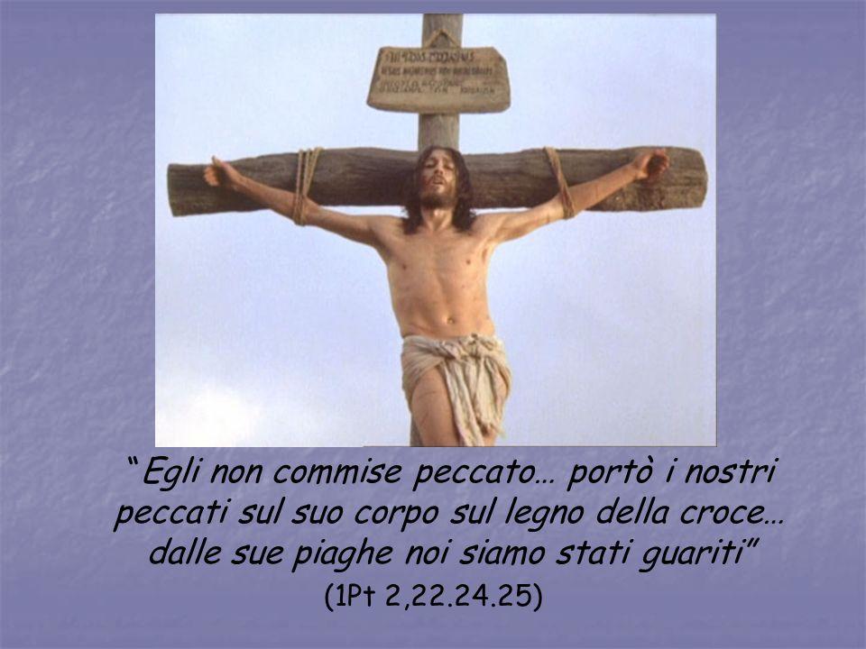 Egli non commise peccato… portò i nostri peccati sul suo corpo sul legno della croce… dalle sue piaghe noi siamo stati guariti