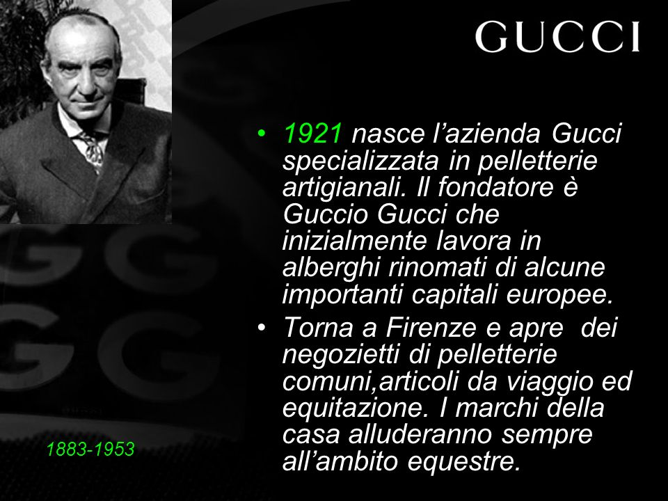 1921 nasce l'azienda Gucci specializzata in pelletterie artigianali