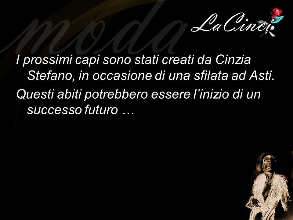 I prossimi capi sono stati creati da Cinzia Stefano, in occasione di una sfilata ad Asti.