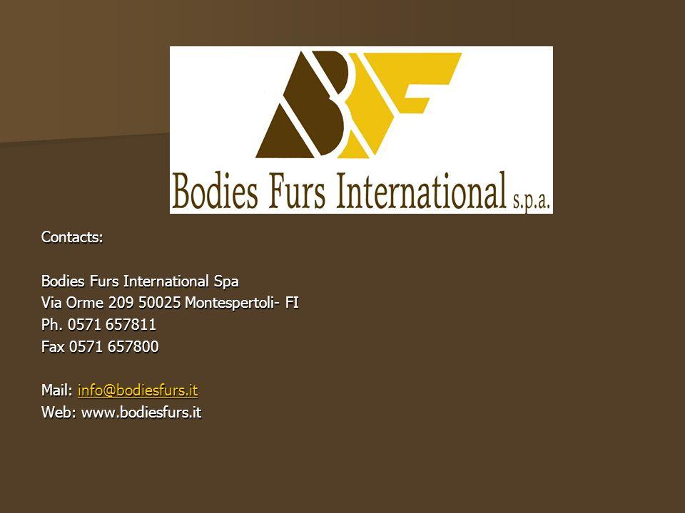 Contacts: Bodies Furs International Spa. Via Orme 209 50025 Montespertoli- FI. Ph. 0571 657811. Fax 0571 657800.