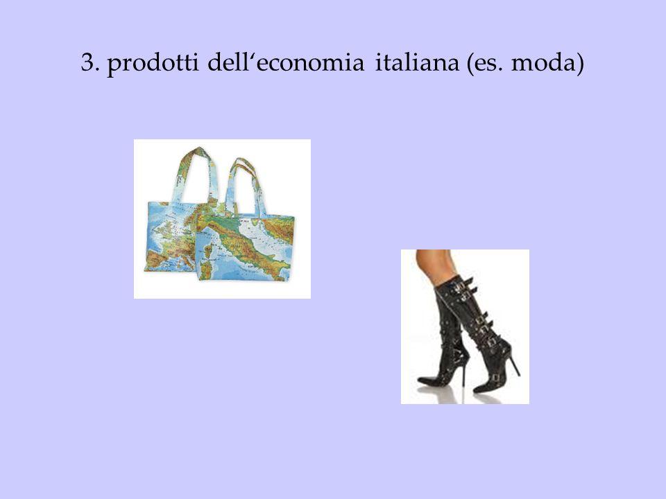 3. prodotti dell'economia italiana (es. moda)
