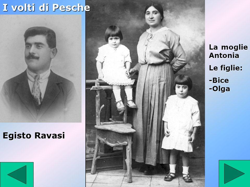 I volti di Pesche Egisto Ravasi La moglie Antonia Le figlie:
