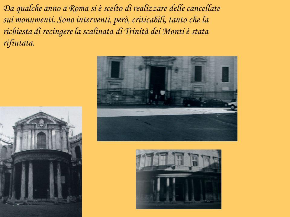Da qualche anno a Roma si è scelto di realizzare delle cancellate