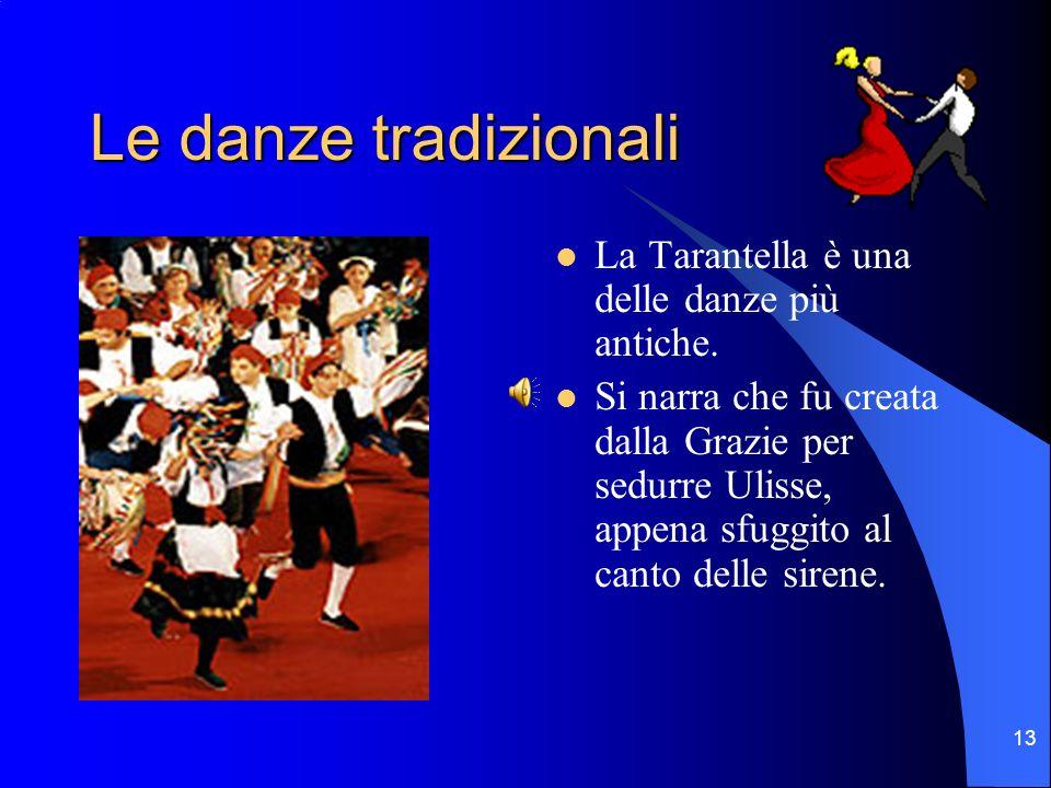 Le danze tradizionali La Tarantella è una delle danze più antiche.