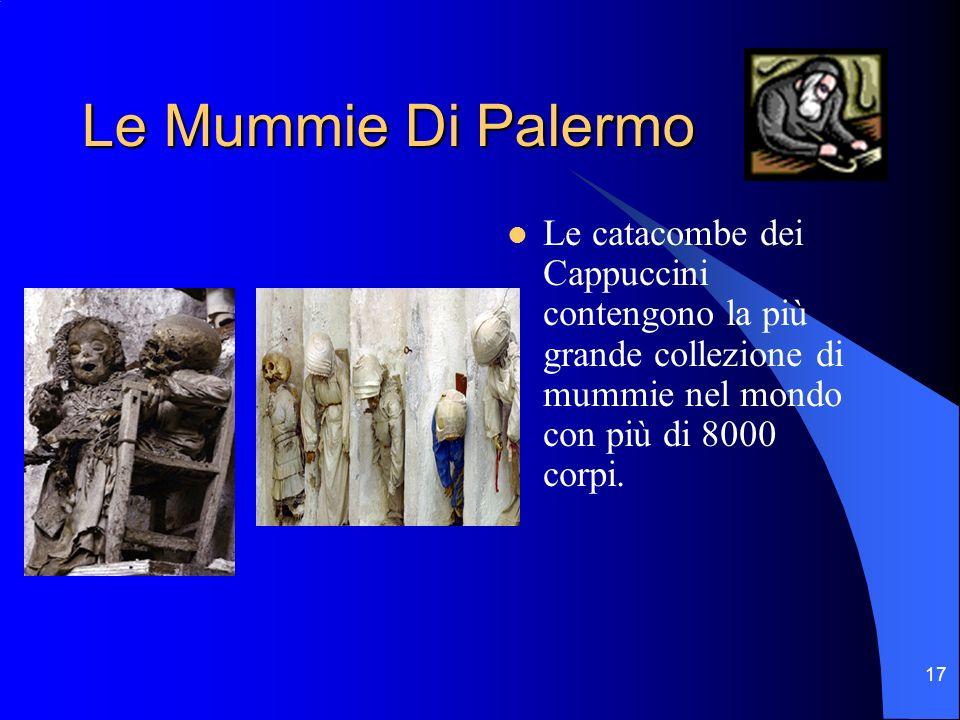 Le Mummie Di Palermo Le catacombe dei Cappuccini contengono la più grande collezione di mummie nel mondo con più di 8000 corpi.