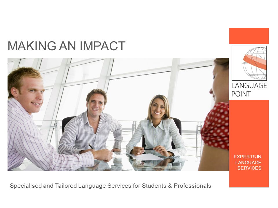MAKING AN IMPACT . EXPERTS IN. LANGUAGE. SERVICES.