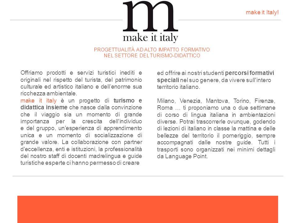 make it Italy! PROGETTUALITÀ AD ALTO IMPATTO FORMATIVO. NEL SETTORE DEL TURISMO-DIDATTICO.