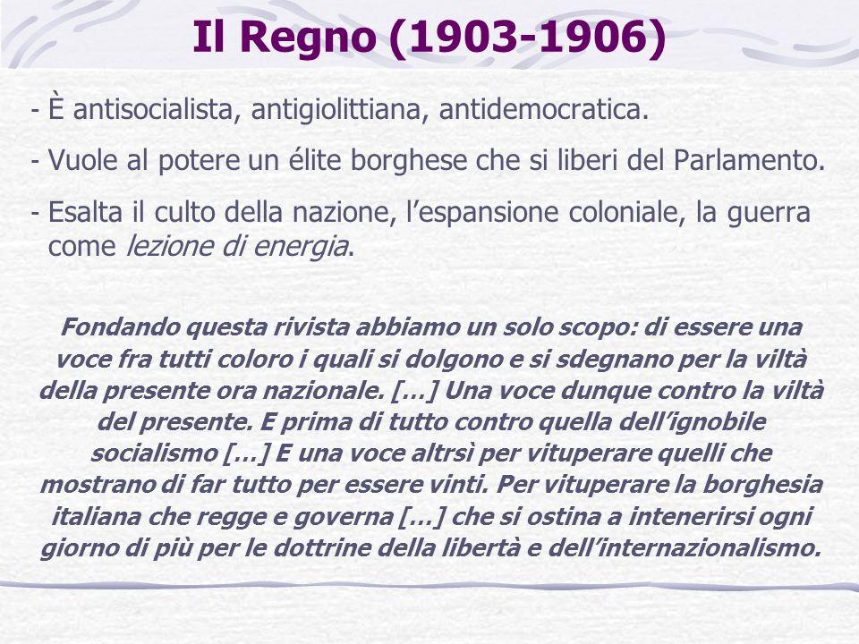Il Regno (1903-1906) È antisocialista, antigiolittiana, antidemocratica. Vuole al potere un élite borghese che si liberi del Parlamento.