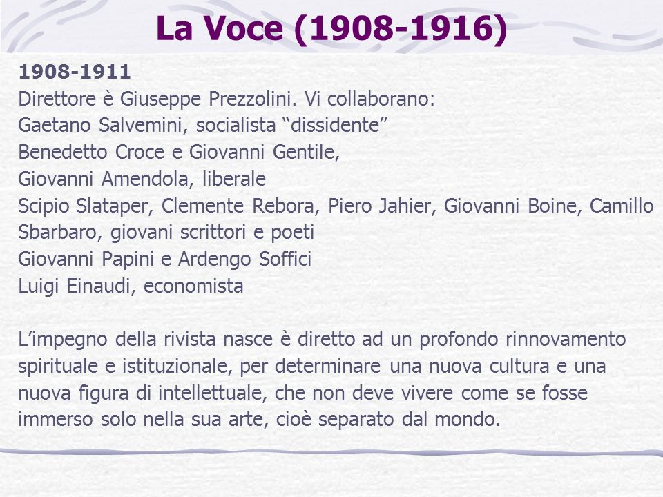 La Voce (1908-1916)1908-1911. Direttore è Giuseppe Prezzolini. Vi collaborano: Gaetano Salvemini, socialista dissidente
