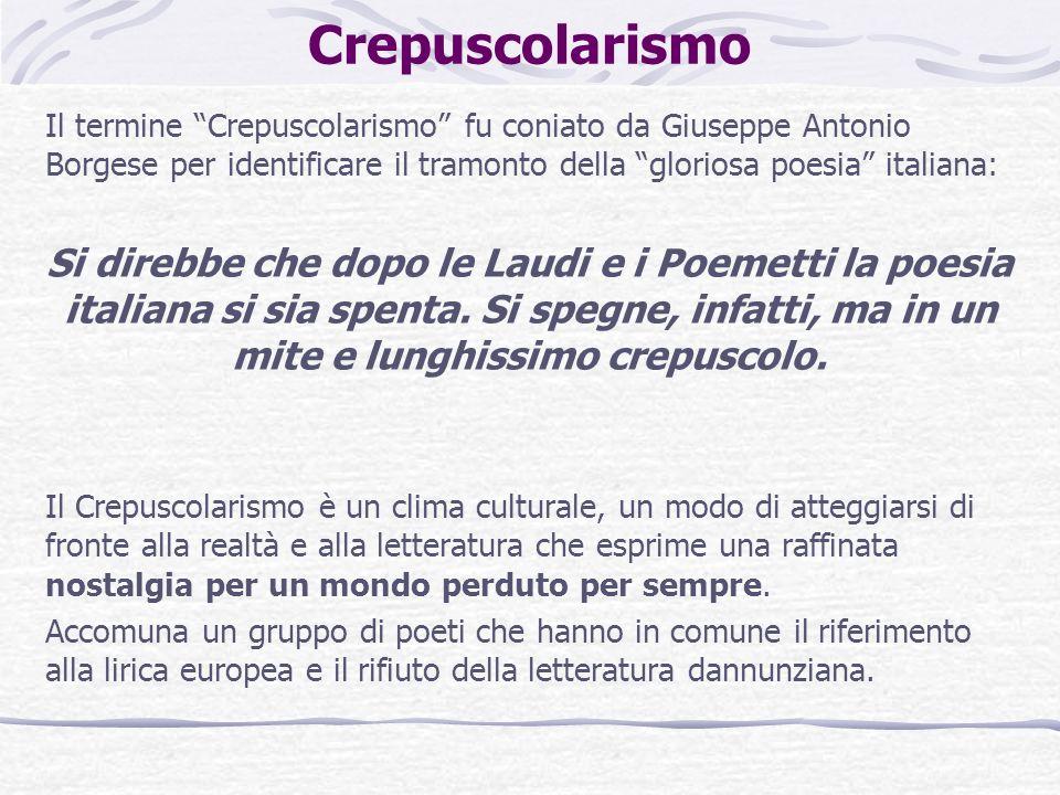 CrepuscolarismoIl termine Crepuscolarismo fu coniato da Giuseppe Antonio Borgese per identificare il tramonto della gloriosa poesia italiana:
