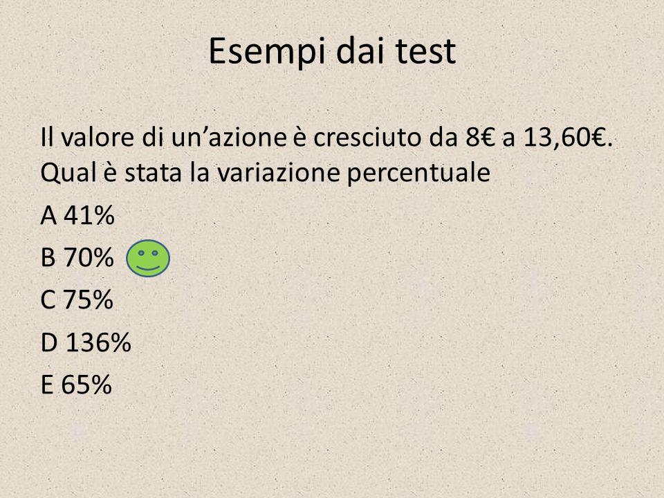 Esempi dai test Il valore di un'azione è cresciuto da 8€ a 13,60€.