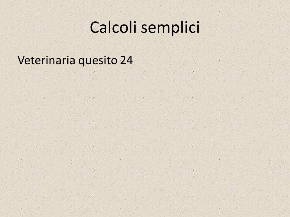 Calcoli semplici Veterinaria quesito 24