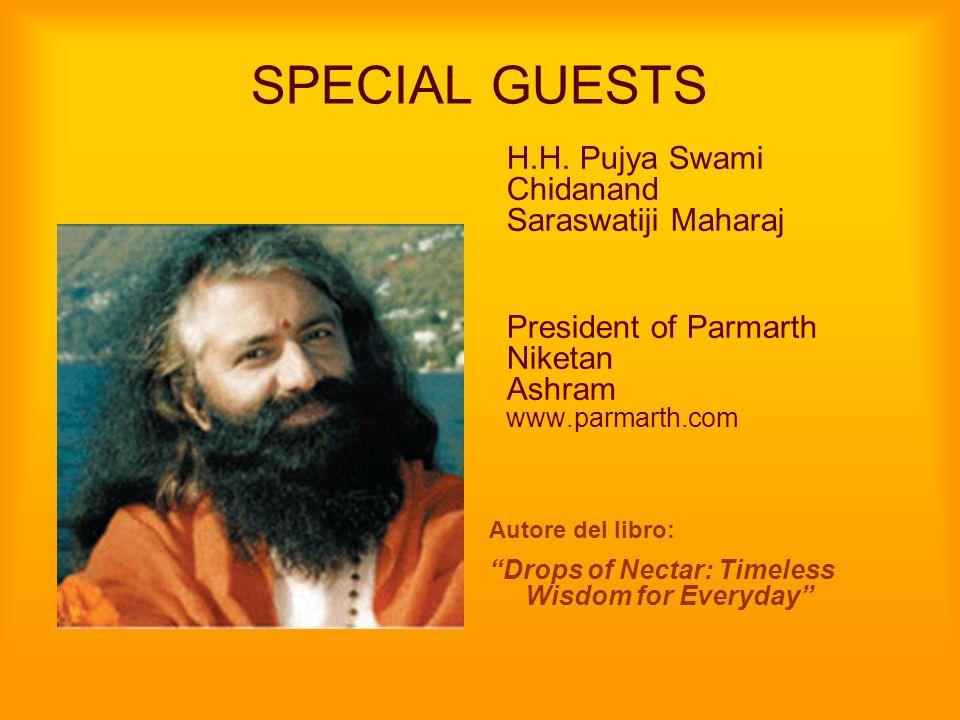 SPECIAL GUESTS H.H. Pujya Swami Chidanand Saraswatiji Maharaj