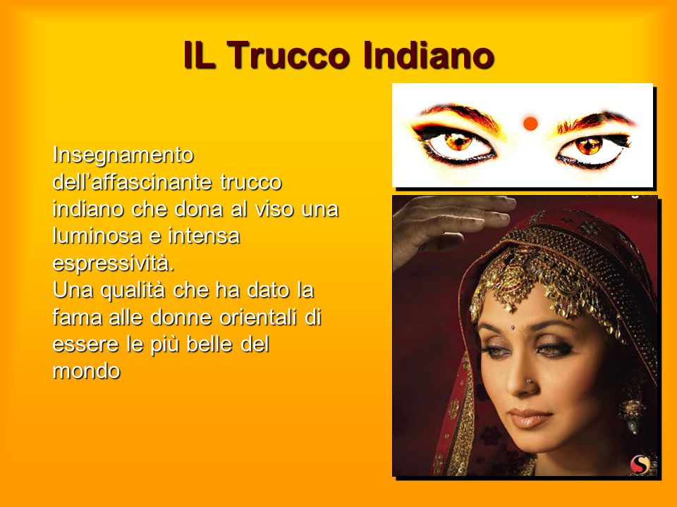 IL Trucco Indiano Insegnamento dell'affascinante trucco indiano che dona al viso una luminosa e intensa espressività.