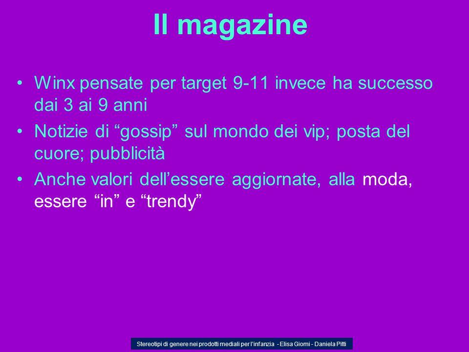 Il magazine Winx pensate per target 9-11 invece ha successo dai 3 ai 9 anni. Notizie di gossip sul mondo dei vip; posta del cuore; pubblicità.