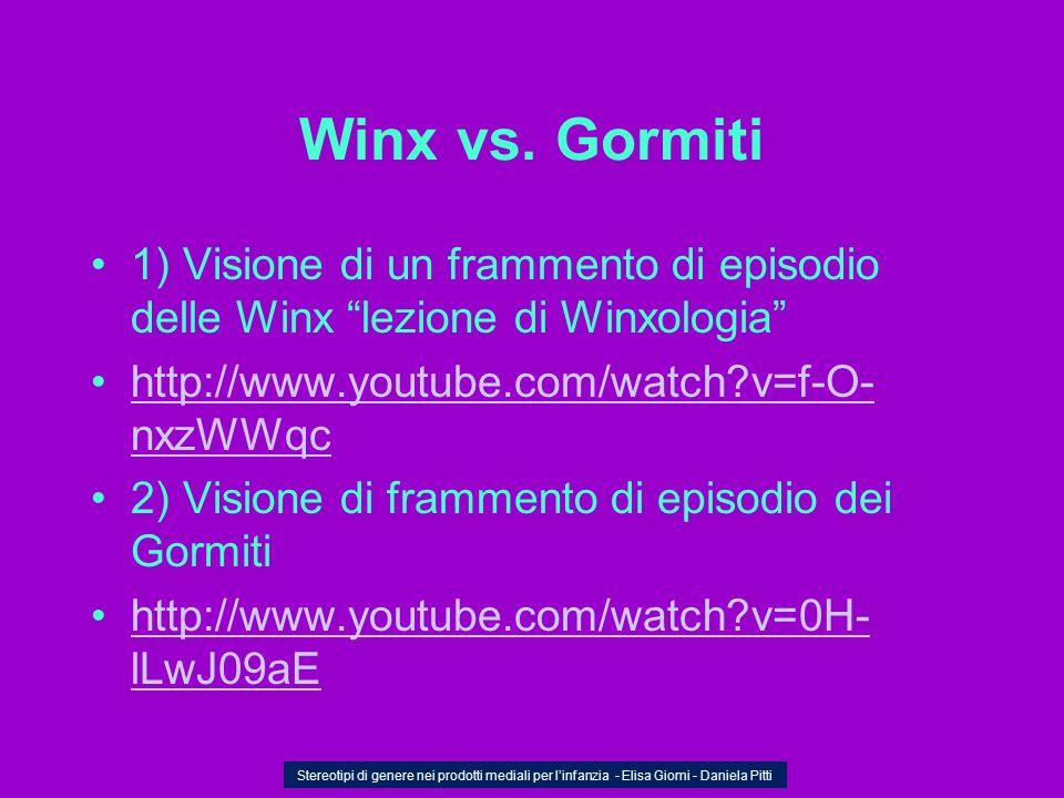 Winx vs. Gormiti 1) Visione di un frammento di episodio delle Winx lezione di Winxologia http://www.youtube.com/watch v=f-O-nxzWWqc.