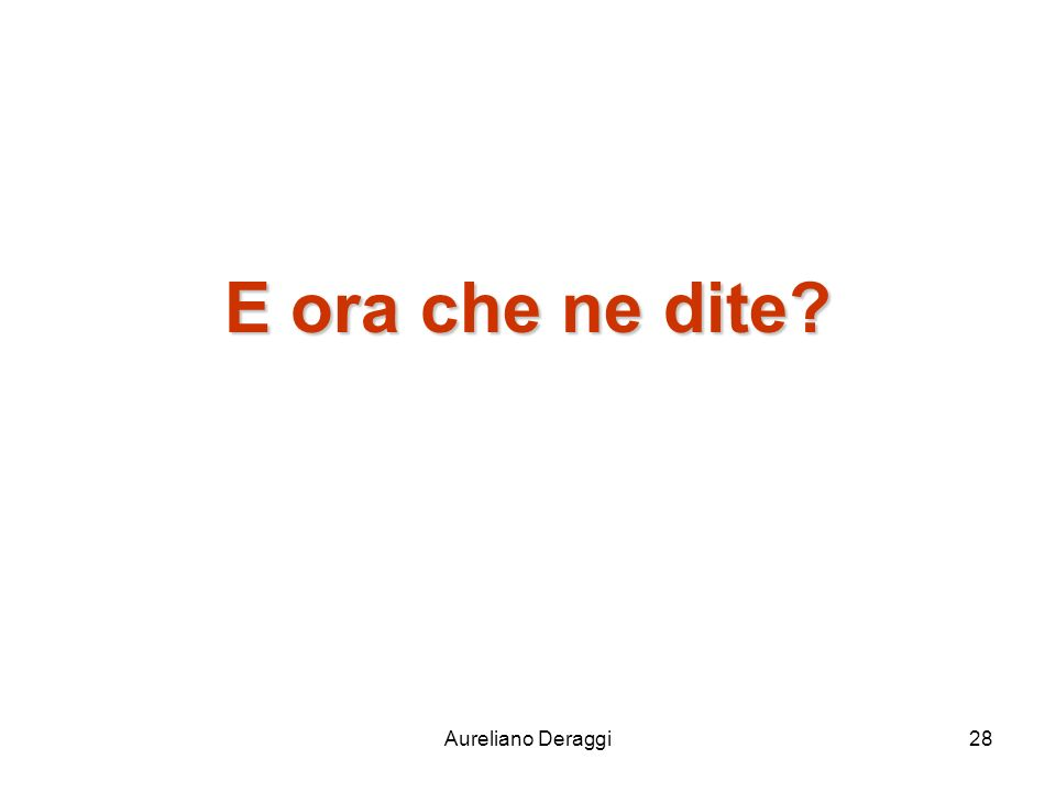 E ora che ne dite Aureliano Deraggi