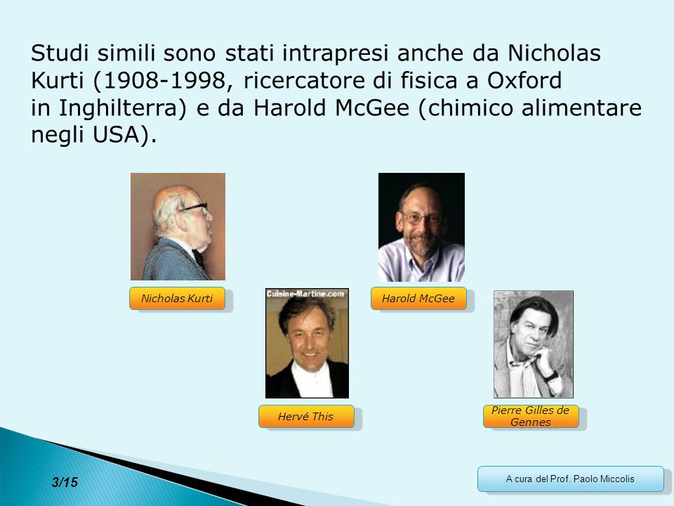 in Inghilterra) e da Harold McGee (chimico alimentare negli USA).