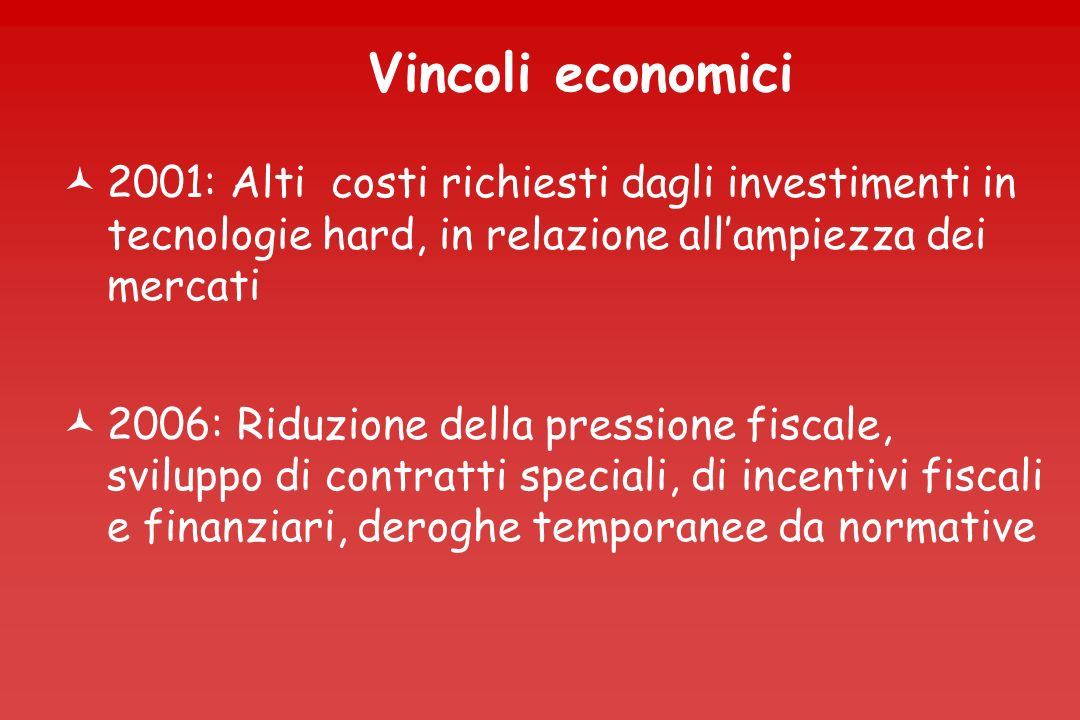Vincoli economici 2001: Alti costi richiesti dagli investimenti in tecnologie hard, in relazione all'ampiezza dei mercati.