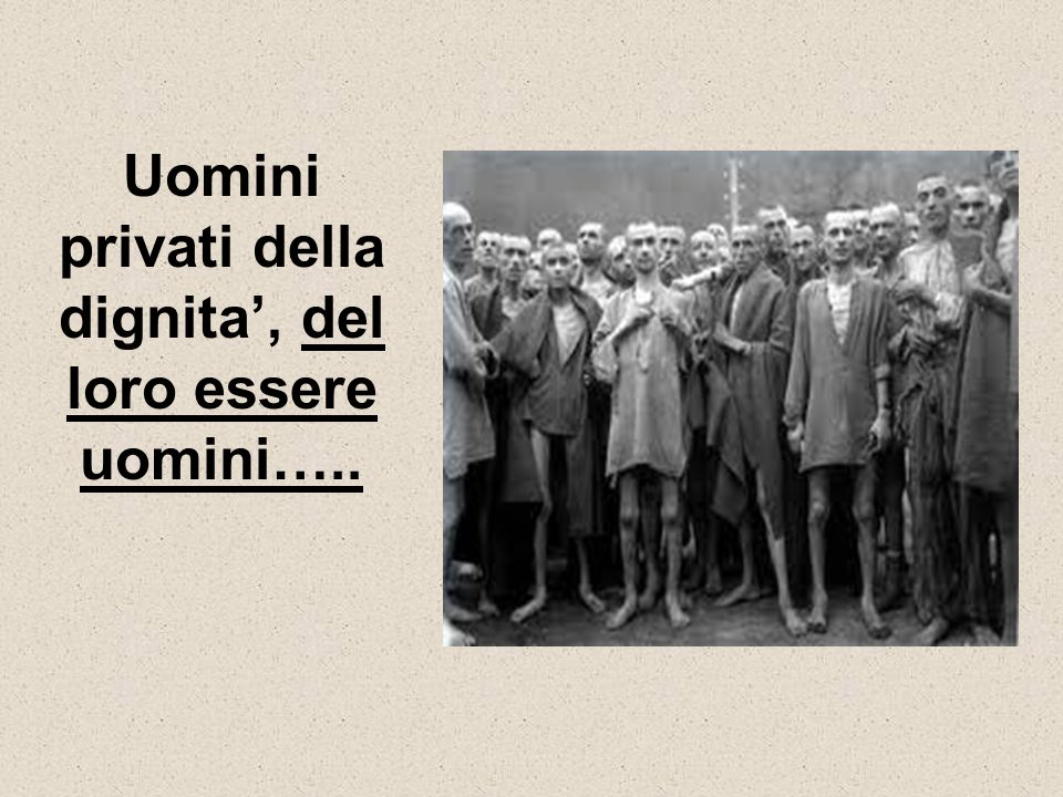 Uomini privati della dignita', del loro essere uomini…..