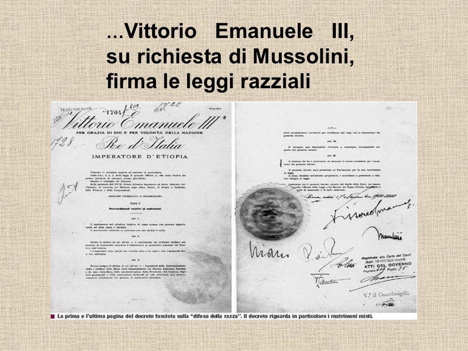 …Vittorio Emanuele III, su richiesta di Mussolini, firma le leggi razziali