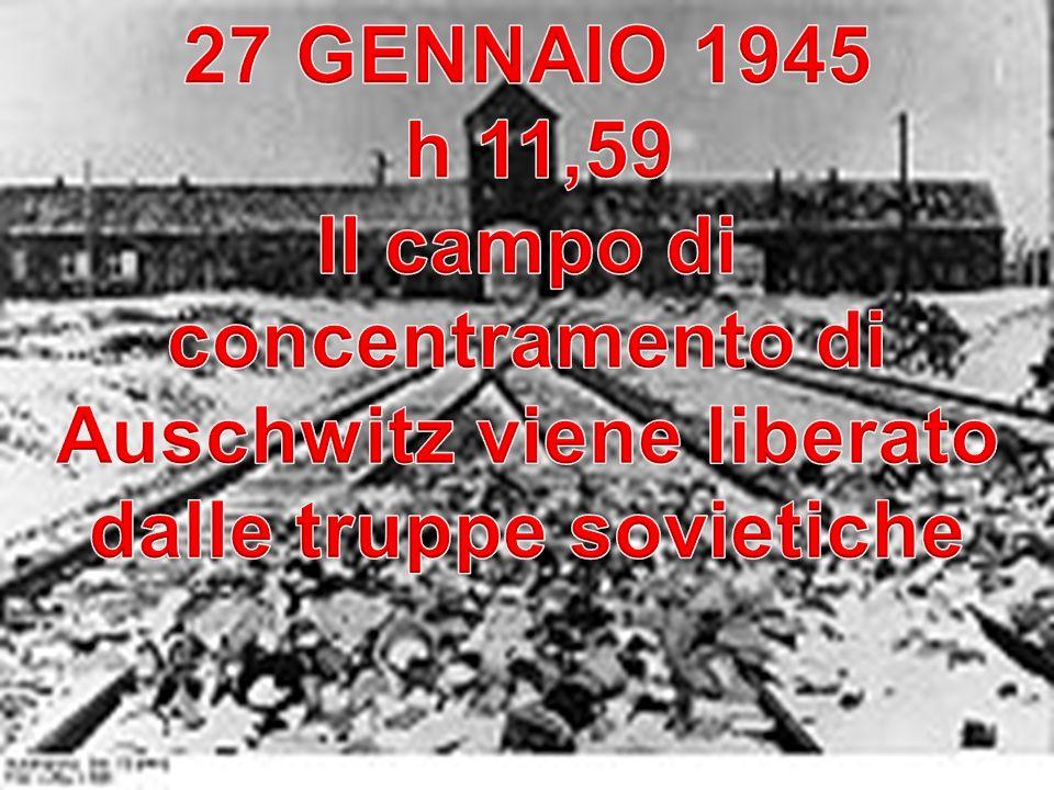 27 GENNAIO 1945 h 11,59. Il campo di concentramento di Auschwitz viene liberato dalle truppe sovietiche.
