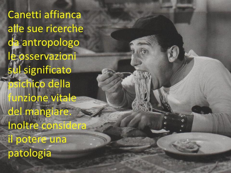 Canetti affianca alle sue ricerche da antropologo le osservazioni sul significato psichico della funzione vitale del mangiare.