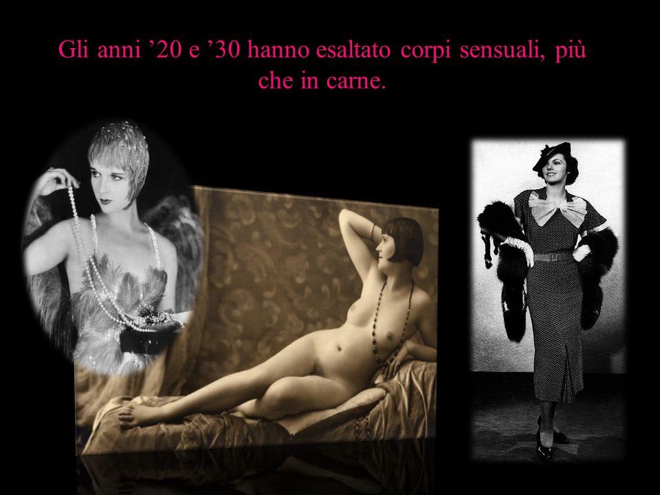 Gli anni '20 e '30 hanno esaltato corpi sensuali, più che in carne.