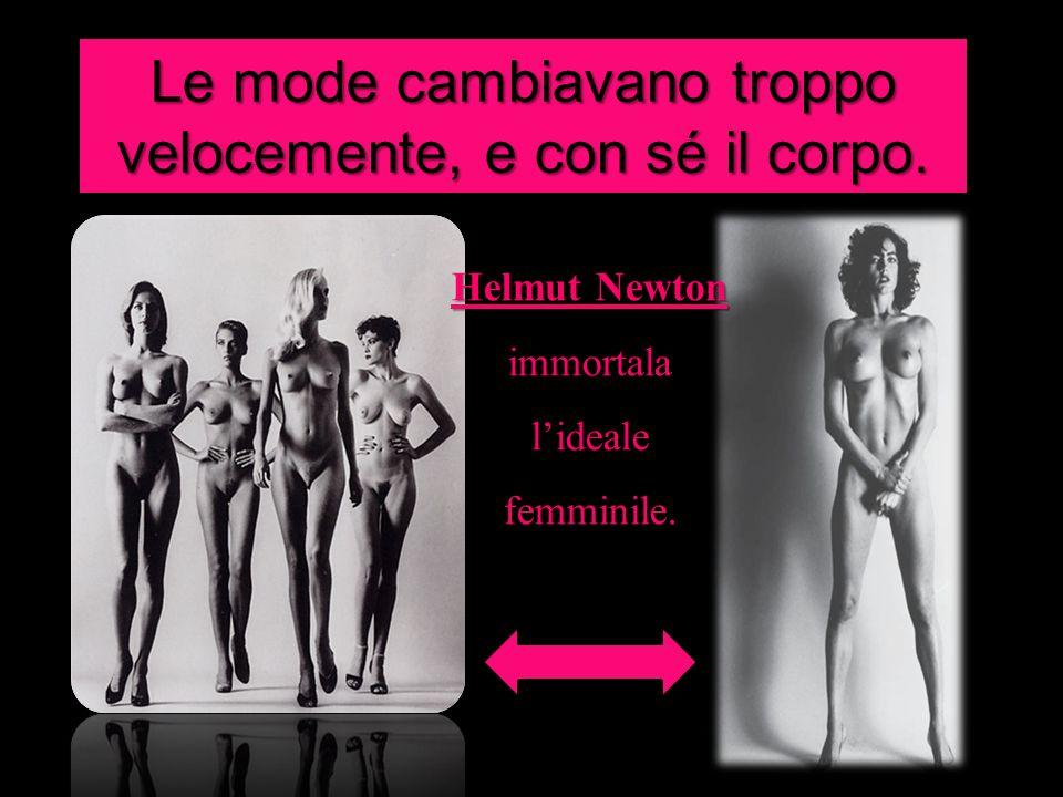 Le mode cambiavano troppo velocemente, e con sé il corpo.