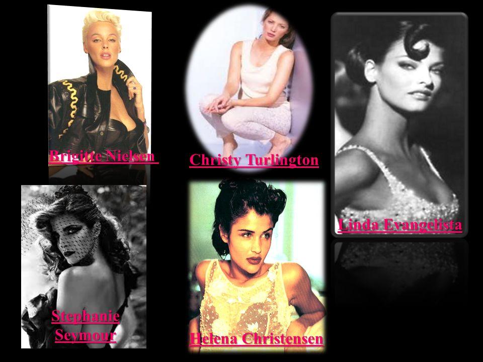 Brigitte Nielsen Christy Turlington Linda Evangelista Stephanie Seymour Helena Christensen