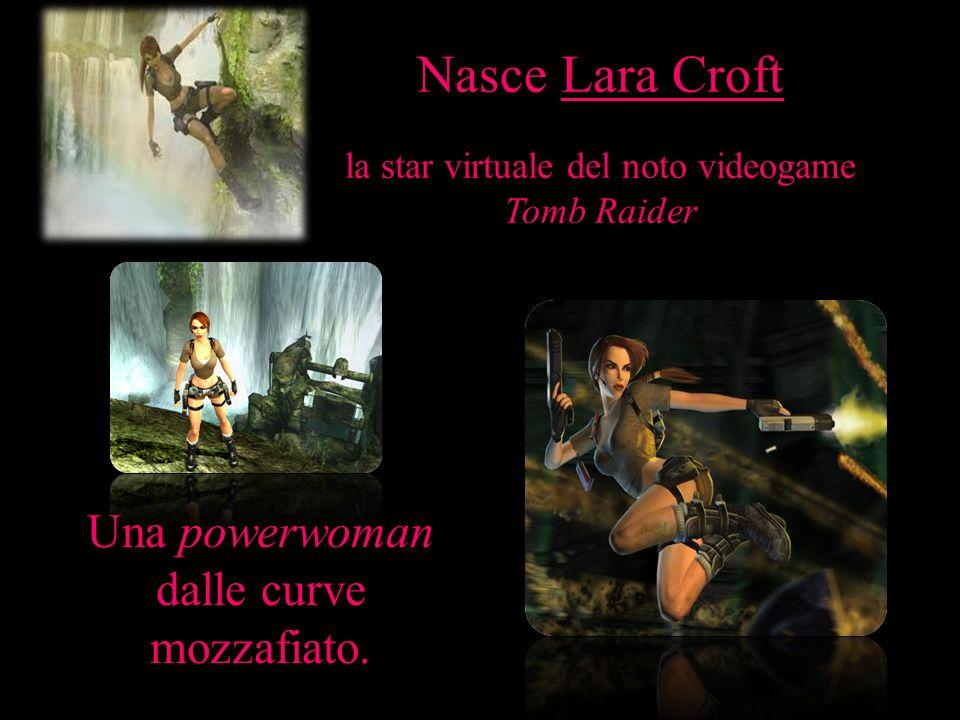 Nasce Lara Croft Una powerwoman dalle curve mozzafiato.