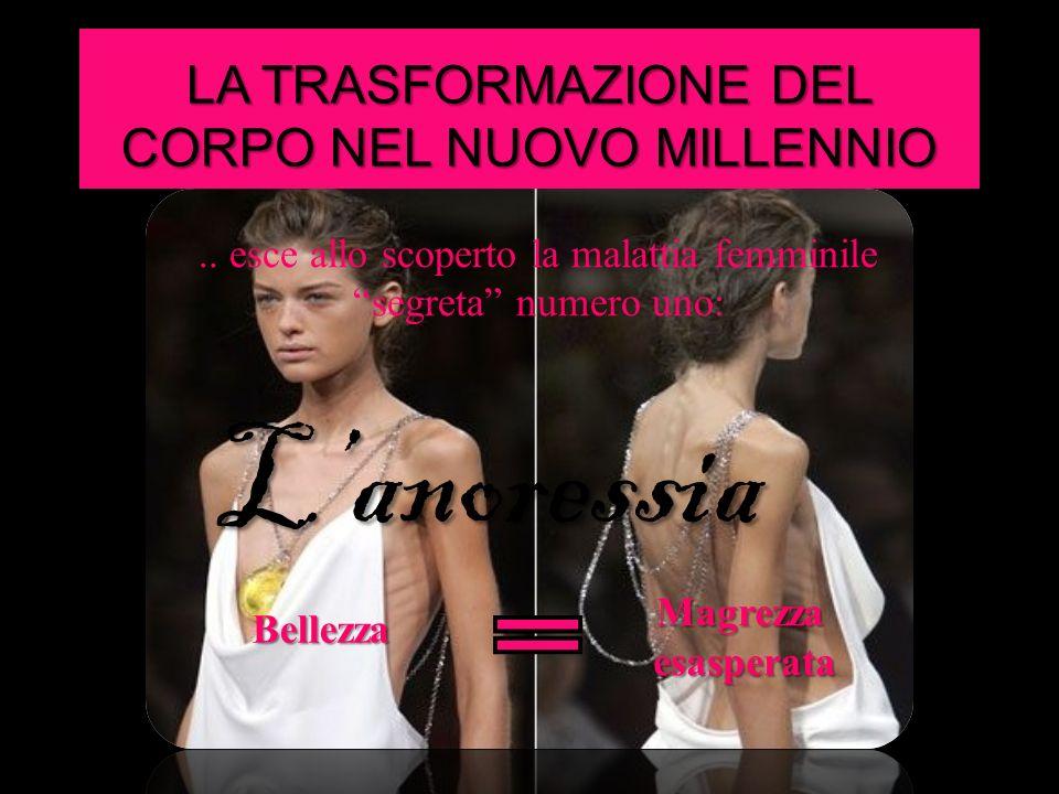 L'anoressia LA TRASFORMAZIONE DEL CORPO NEL NUOVO MILLENNIO
