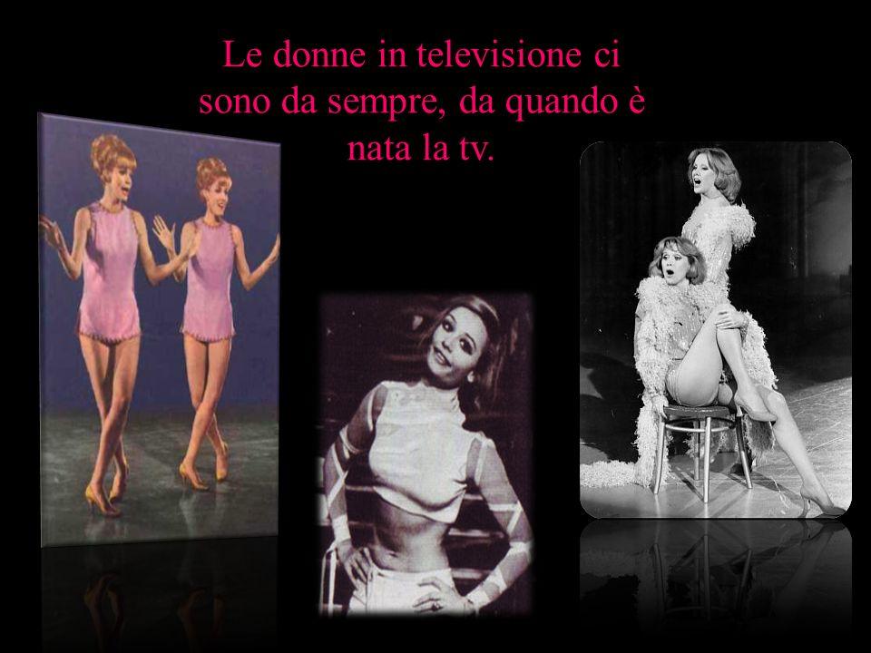 Le donne in televisione ci sono da sempre, da quando è nata la tv.