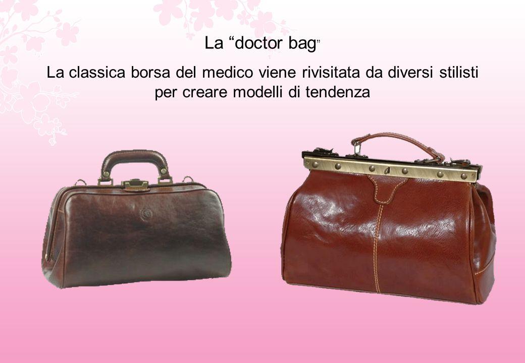La doctor bag La classica borsa del medico viene rivisitata da diversi stilisti per creare modelli di tendenza.