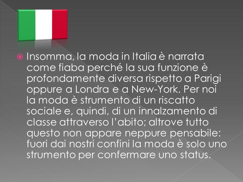 Insomma, la moda in Italia è narrata come fiaba perché la sua funzione è profondamente diversa rispetto a Parigi oppure a Londra e a New-York.