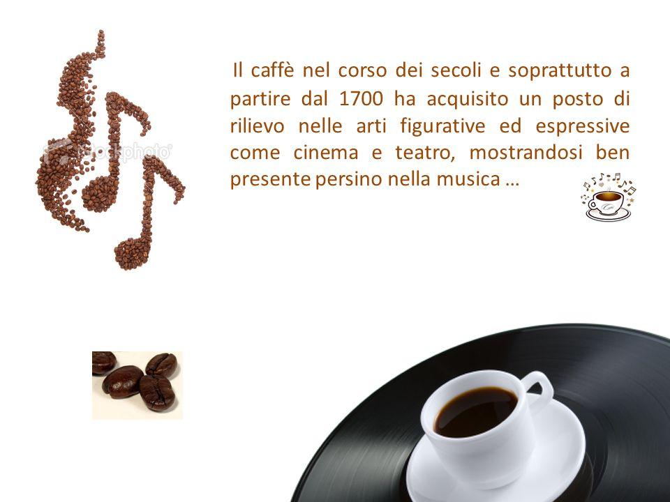 Il caffè nel corso dei secoli e soprattutto a partire dal 1700 ha acquisito un posto di rilievo nelle arti figurative ed espressive come cinema e teatro, mostrandosi ben presente persino nella musica …