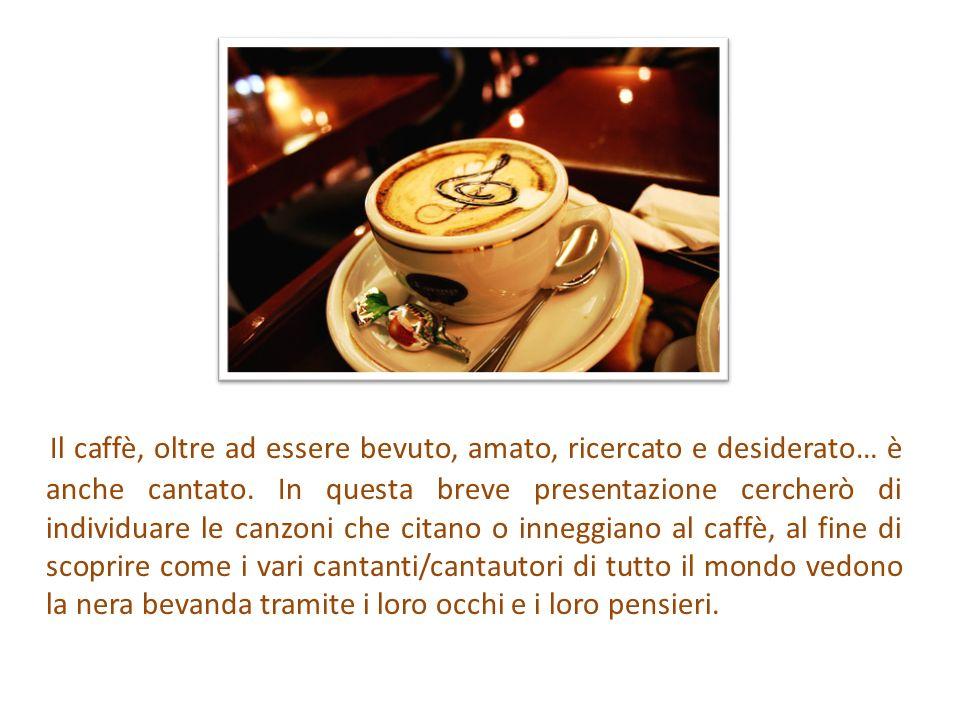 Il caffè, oltre ad essere bevuto, amato, ricercato e desiderato… è anche cantato.