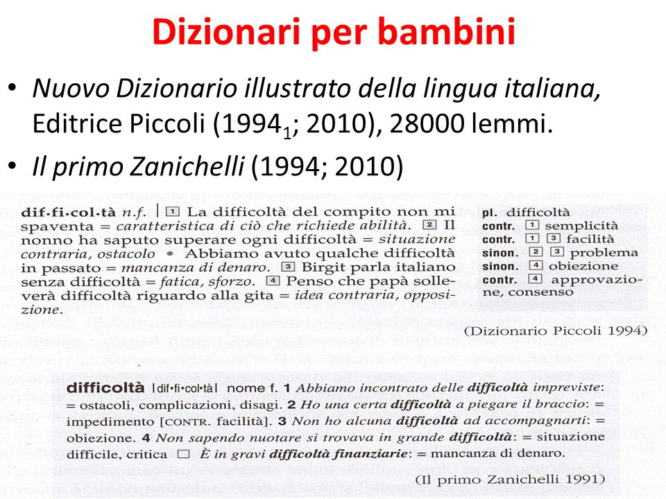 Dizionari per bambini Nuovo Dizionario illustrato della lingua italiana, Editrice Piccoli (19941; 2010), 28000 lemmi.