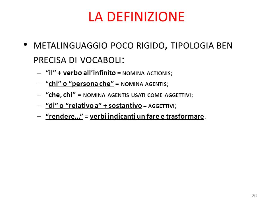 LA DEFINIZIONE metalinguaggio poco rigido, tipologia ben precisa di vocaboli: il + verbo all'infinito = nomina actionis;