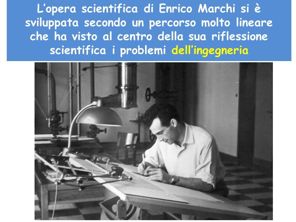 L'opera scientifica di Enrico Marchi si è sviluppata secondo un percorso molto lineare
